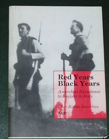 Red years Black Years, Anarchist Resistance to Fascism in Italy, from Rivista Anarchica